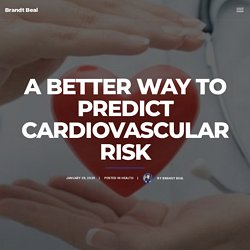 A Better Way to Predict Cardiovascular Risk - Brandt Beal