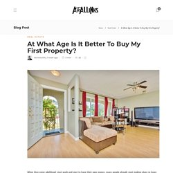 At What Age Is It Better To Buy My First Property? - AtoAllinks