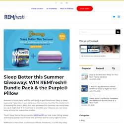 Sleep Better this Summer REMfresh Bundle Giveaway & Win Purple Pillow