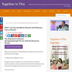 #047: Can You Get Better Results with Memory Care at Home? - Together in This