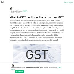What is GST and How It's better than CST – Sandeep Srivastava – Medium