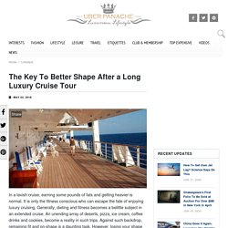 The Key To Better Shape After a Long Luxury Cruise Tour