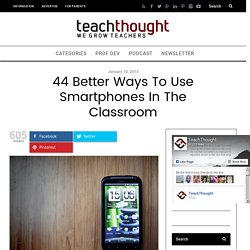 44 Better Ways To Use Smartphones In The Classroom