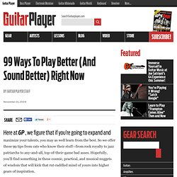 99 Ways To Play Better (And Sound Better) Right Now