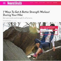 7 Ways To Get A Better Strength Workout During Your Hike