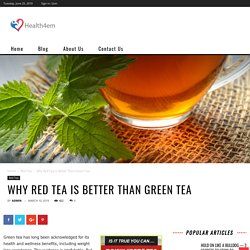 Why Red Tea Is Better Than Green Tea - health4em