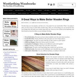 9 Great Ways to Make Better Wooden Rings - Westfarthing Woodworks