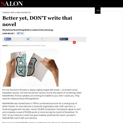 Better yet, DON'T write that novel - Writers and Writing
