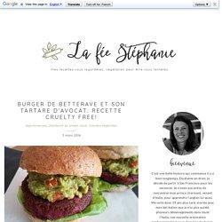 Burger de betterave et son tartare d'avocat: recette cruelty free! - La Fée Stéphanie