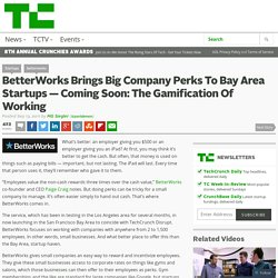 BetterWorks Brings Big Company Perks To Bay Area Startups — Coming Soon: The Gamification Of Working
