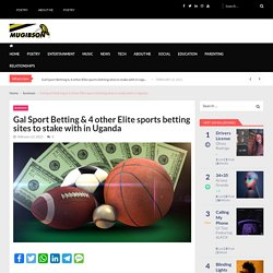 Gal Sport Betting & 4 other Elite sports betting sites to stake with in Uganda - MUGIBSON WRITES