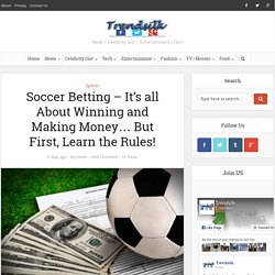 Soccer Betting – It's all About Winning and Making Money…
