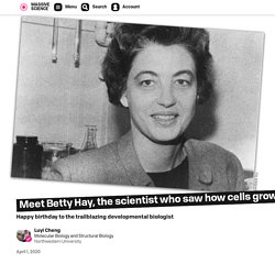 Meet Betty Hay, the scientist who saw how cells grow and limbs regenerate