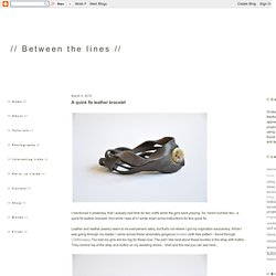 // Between the lines //: A quick fix leather bracelet