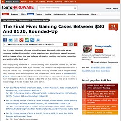 The Final Five: Gaming Cases Between $80 And $120, Rounded-Up - Making A Case For Performance And Value