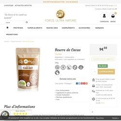 Beurre de Cacao 100% Cru & Bio CRUBIO - Force Ultra Nature