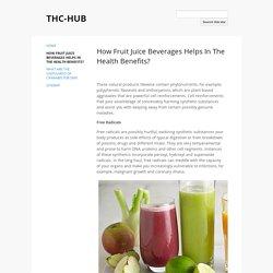 How Fruit Juice Beverages Helps In The Health Benefits? - THC-HUB