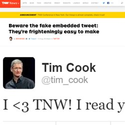 Beware the fake embedded tweet: They're frighteningly easy to make