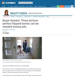 Buyer beware: Those picture-perfect flipped homes can be masked money pits