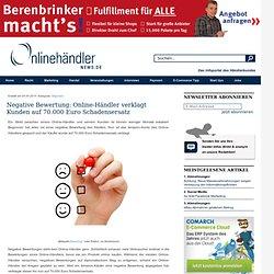 Negative Bewertung: Online-Händler verklagt Kunden auf 70.000 Euro Schadensersatz