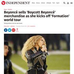 Beyoncé sells 'Boycott Beyoncé' merchandise as she kicks off 'Formation' world tour