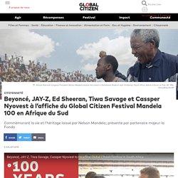 Beyoncé, JAY-Z, Ed Sheeran, Tiwa Savage et Cassper Nyovest à l'affiche du Global Citizen Festival Mandela 100 en Afrique du Sud