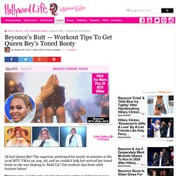 Beyonce's Butt Workout — Get Her Toned Booty From VMA Performance