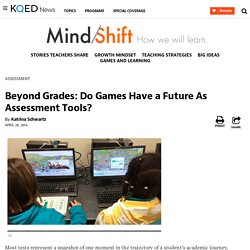 Beyond Grades: Do Games Have a Future As Assessment Tools?