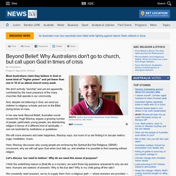 Beyond Belief: Why Australians don't go to church, but call upon God in times of crisis