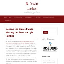 Beyond the Bullet Points: Missing the Point and 3D Printing