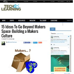 15 Ideas To Go Beyond Makers Space: Building a Makers Culture