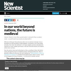 In our world beyond nations, the future is medieval