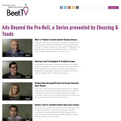 Ads Beyond the Pre-Roll, a Series presented by Ebuzzing & Teads