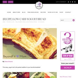 {Recipe} Low Carb Yogurt Bread - Beyond Fit Mom