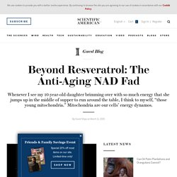 Beyond Resveratrol: The Anti-Aging NAD Fad