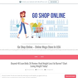 Beyond 40 Lean Belly 3X Review: Real Weight Loss Fat Burner? Start Losing Weight Today! – Go Shop Online – Online Mega Store In USA