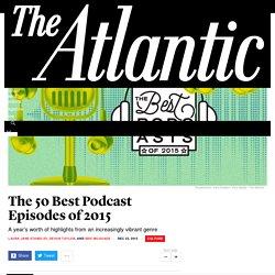 2015/12 [Atrantic] The 50 Best Podcast of 2015