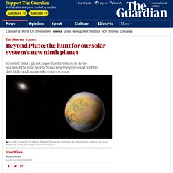 Beyond Pluto: the hunt for our solar system's new ninth planet
