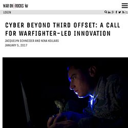 Cyber Beyond Third Offset: A Call for Warfighter-Led Innovation