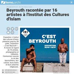 Beyrouth racontée par 16 artistes à l'Institut des Cultures d'Islam - tema.archi