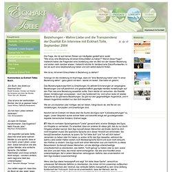 Beziehungen - Wahre Liebe und die Transzendenz der Dualität Ein Interview mit Eckhart Tolle, September 2004