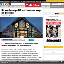 """Béziers : la marque Lidl veut casser son image de """"discounter"""""""