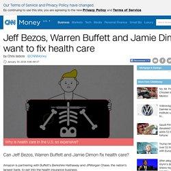 Jeff Bezos, Warren Buffett and Jamie Dimon want to fix health care - Jan. 30, 2018