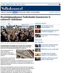 Bezuinigingsplannen Nederlandse kunstsector is cultureel vandalisme - opinie