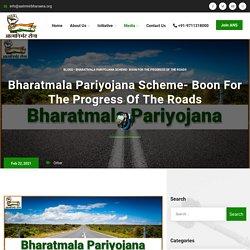 Bharatmala Pariyojana Scheme - Boon for the Progress of the Roads