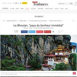 """Le Bhoutan, """"pays du bonheur immédiat"""""""