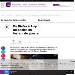 [France Culture] - Du Biafra à Alep : médecins en terrain de guerre