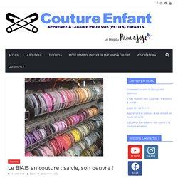 Le BIAIS en couture : sa vie, son oeuvre ! - Couture Enfant
