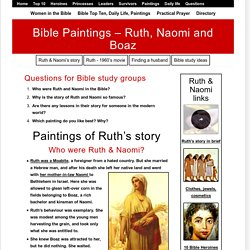 BIBLE PAINTINGS: RUTH, NAOMI & BOAZ - A LOVE STORY