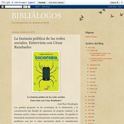 BIBLIÁLOGOS: La fantasía política de las redes sociales. Entrevista con César Rendueles
